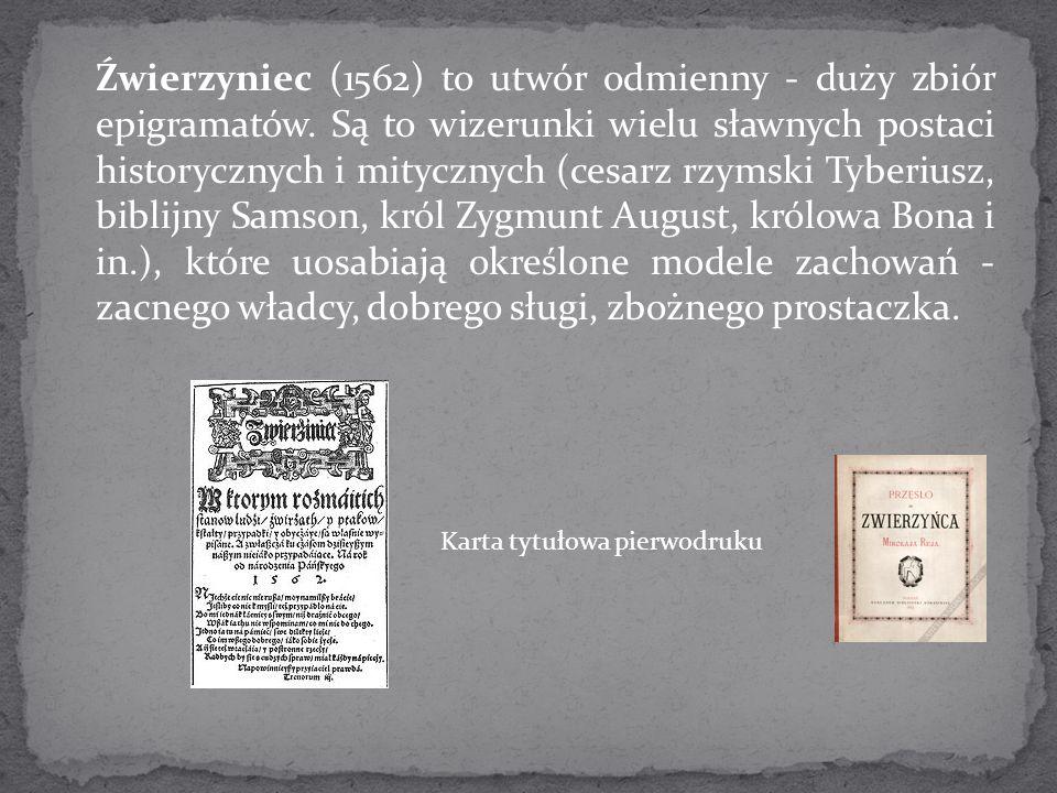 Źwierzyniec (1562) to utwór odmienny - duży zbiór epigramatów. Są to wizerunki wielu sławnych postaci historycznych i mitycznych (cesarz rzymski Tyber