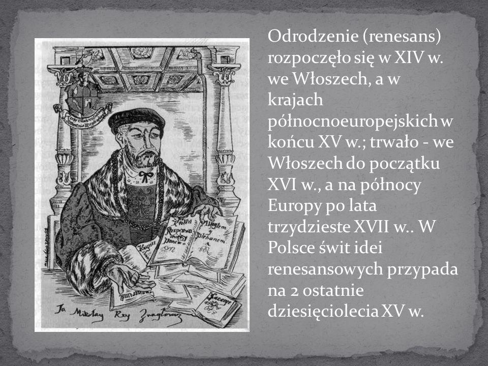 Odrodzenie (renesans) rozpoczęło się w XIV w. we Włoszech, a w krajach północnoeuropejskich w końcu XV w.; trwało - we Włoszech do początku XVI w., a