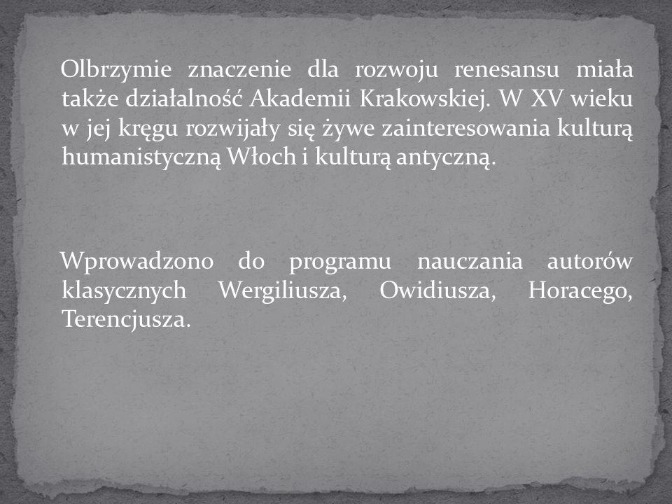 Olbrzymie znaczenie dla rozwoju renesansu miała także działalność Akademii Krakowskiej. W XV wieku w jej kręgu rozwijały się żywe zainteresowania kult