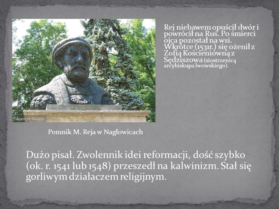 Rej niebawem opuścił dwór i powrócił na Ruś. Po śmierci ojca pozostał na wsi. Wkrótce (1531r.) się ożenił z Zofią Kościeniówną z Sędziszowa (siostrzen