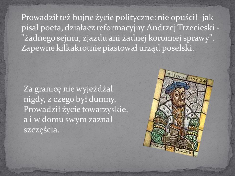Prowadził też bujne życie polityczne: nie opuścił -jak pisał poeta, działacz reformacyjny Andrzej Trzecieski -