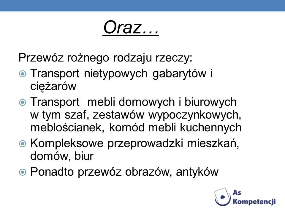 Oraz… Przewóz rożnego rodzaju rzeczy: Transport nietypowych gabarytów i ciężarów Transport mebli domowych i biurowych w tym szaf, zestawów wypoczynkow