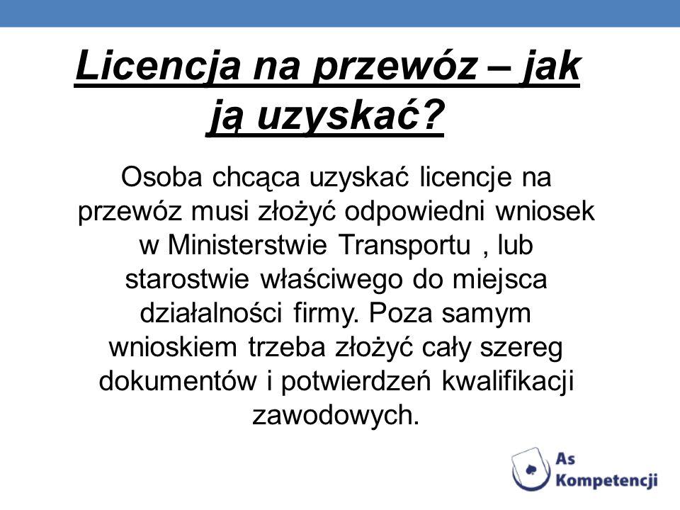 Licencja na przewóz – jak ją uzyskać? Osoba chcąca uzyskać licencje na przewóz musi złożyć odpowiedni wniosek w Ministerstwie Transportu, lub starostw