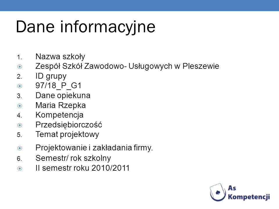 Dane informacyjne 1. Nazwa szkoły Zespół Szkół Zawodowo- Usługowych w Pleszewie 2. ID grupy 97/18_P_G1 3. Dane opiekuna Maria Rzepka 4. Kompetencja Pr