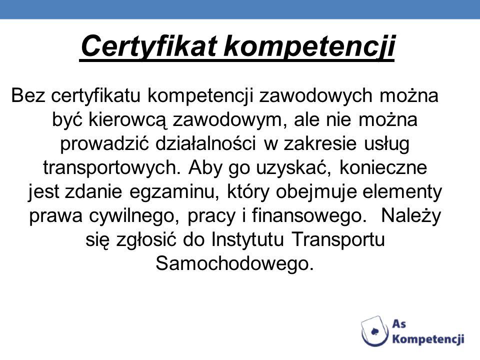 Certyfikat kompetencji Bez certyfikatu kompetencji zawodowych można być kierowcą zawodowym, ale nie można prowadzić działalności w zakresie usług tran
