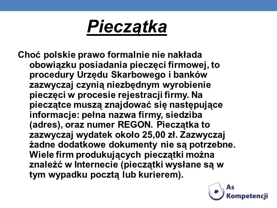 Pieczątka Choć polskie prawo formalnie nie nakłada obowiązku posiadania pieczęci firmowej, to procedury Urzędu Skarbowego i banków zazwyczaj czynią ni