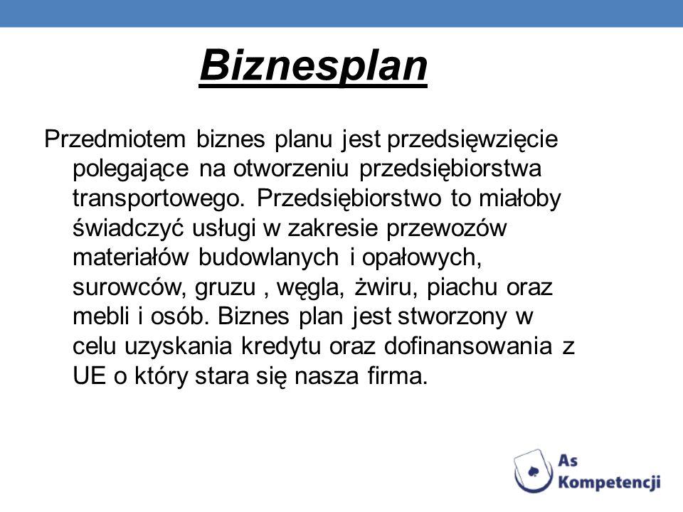 Biznesplan Przedmiotem biznes planu jest przedsięwzięcie polegające na otworzeniu przedsiębiorstwa transportowego. Przedsiębiorstwo to miałoby świadcz