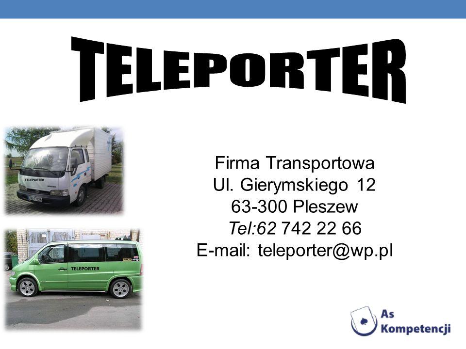 Firma Transportowa Ul. Gierymskiego 12 63-300 Pleszew Tel:62 742 22 66 E-mail: teleporter@wp.pl