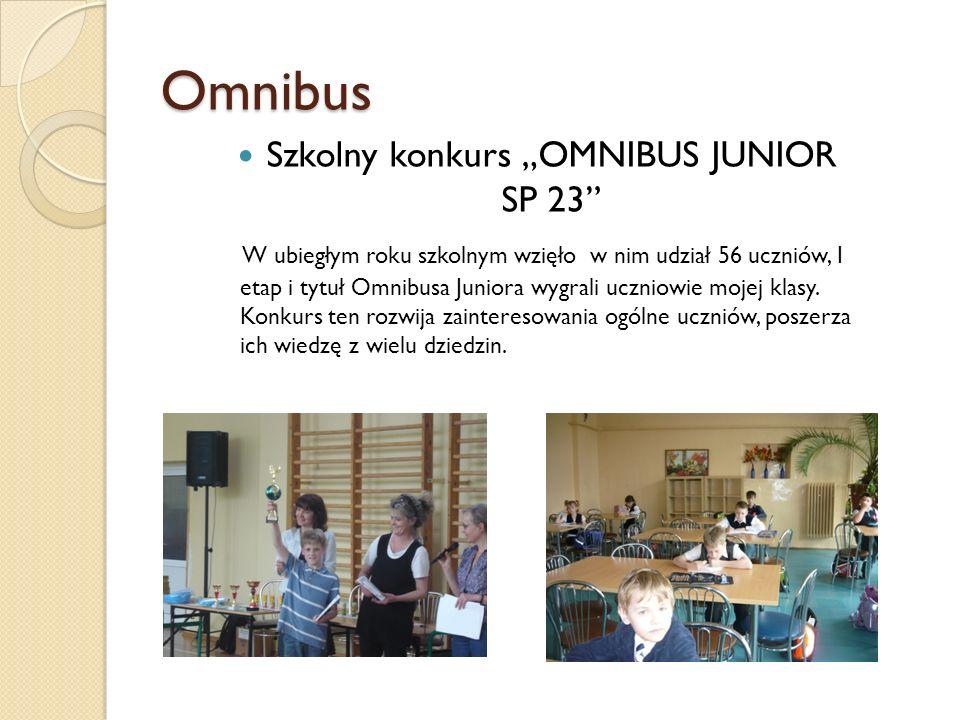 Omnibus Szkolny konkurs OMNIBUS JUNIOR SP 23 W ubiegłym roku szkolnym wzięło w nim udział 56 uczniów, I etap i tytuł Omnibusa Juniora wygrali uczniowi