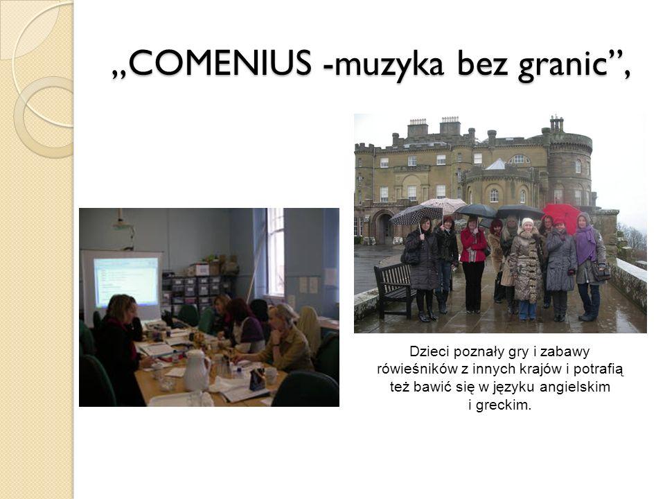 ,,COMENIUS -muzyka bez granic, Dzieci poznały gry i zabawy rówieśników z innych krajów i potrafią też bawić się w języku angielskim i greckim.