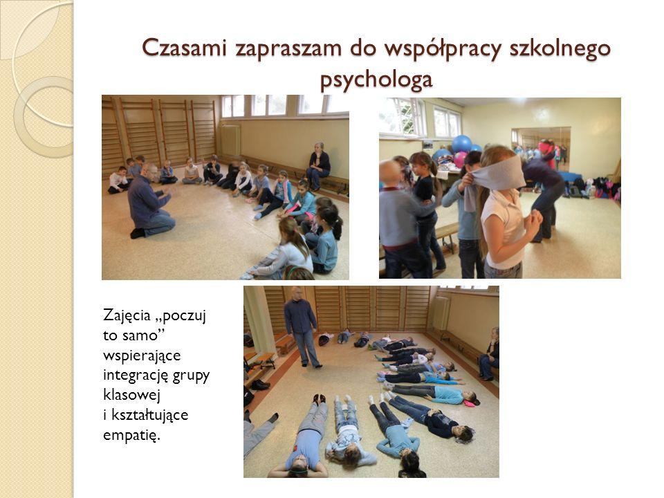 Czasami zapraszam do współpracy szkolnego psychologa Zajęcia poczuj to samo wspierające integrację grupy klasowej i kształtujące empatię.