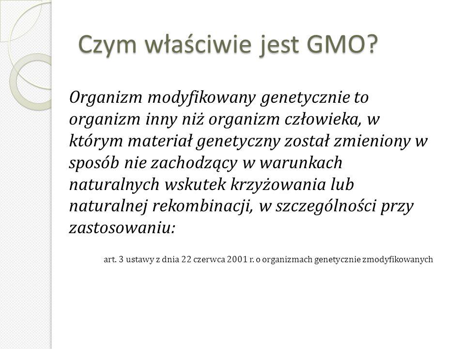 Czym właściwie jest GMO? Organizm modyfikowany genetycznie to organizm inny niż organizm człowieka, w którym materiał genetyczny został zmieniony w sp