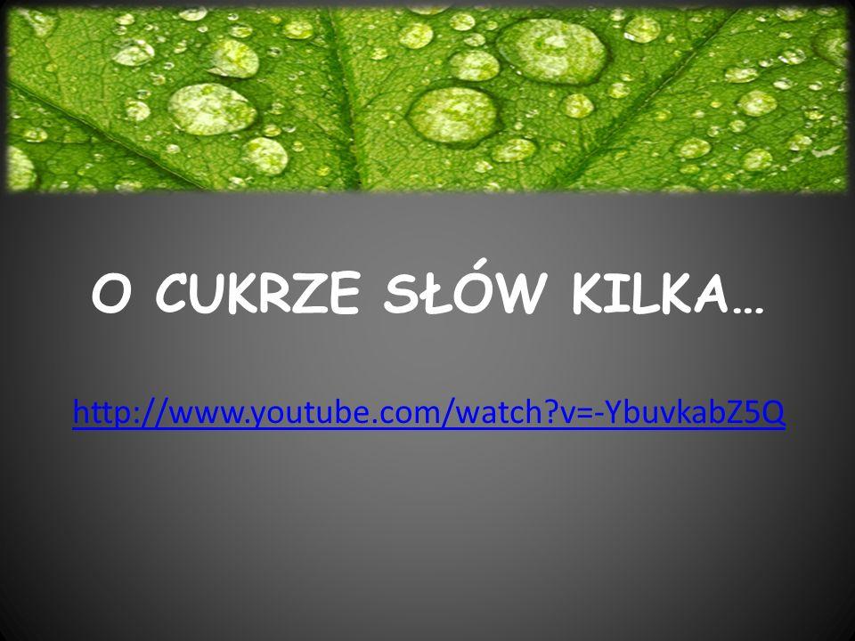 O CUKRZE SŁÓW KILKA… http://www.youtube.com/watch?v=-YbuvkabZ5Q
