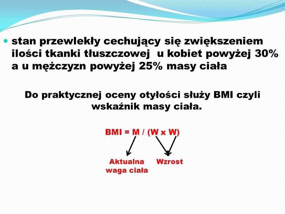 stan przewlekły cechujący się zwiększeniem ilości tkanki tłuszczowej u kobiet powyżej 30% a u mężczyzn powyżej 25% masy ciała Do praktycznej oceny otyłości służy BMI czyli wskaźnik masy ciała.