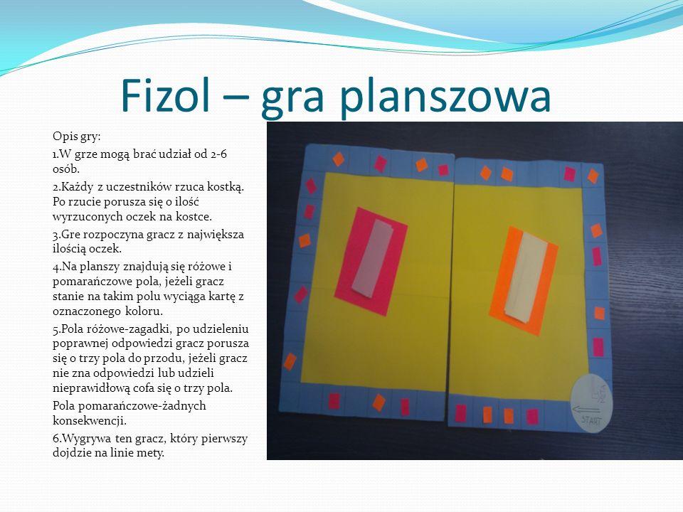 Fizol – gra planszowa Opis gry: 1.W grze mogą brać udział od 2-6 osób. 2.Każdy z uczestników rzuca kostką. Po rzucie porusza się o ilość wyrzuconych o