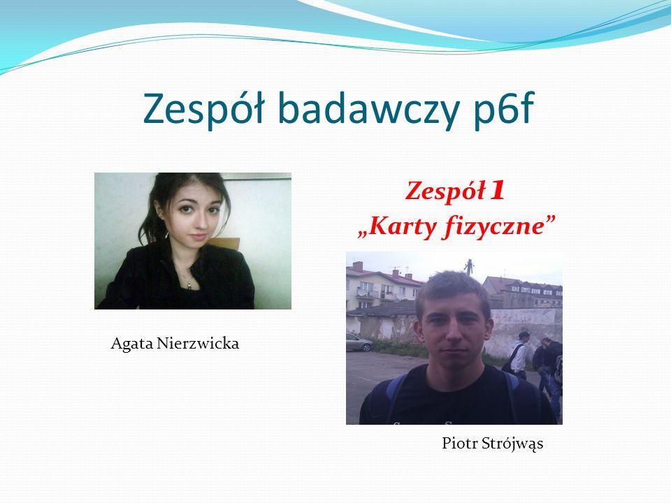 Zespół badawczy p6f Agata Nierzwicka Piotr Strójwąs Zespół 1 Karty fizyczne