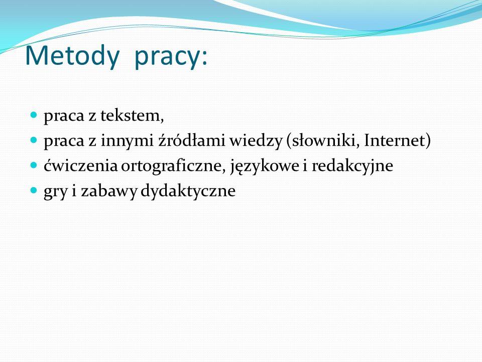 Metody pracy: praca z tekstem, praca z innymi źródłami wiedzy (słowniki, Internet) ćwiczenia ortograficzne, językowe i redakcyjne gry i zabawy dydakty