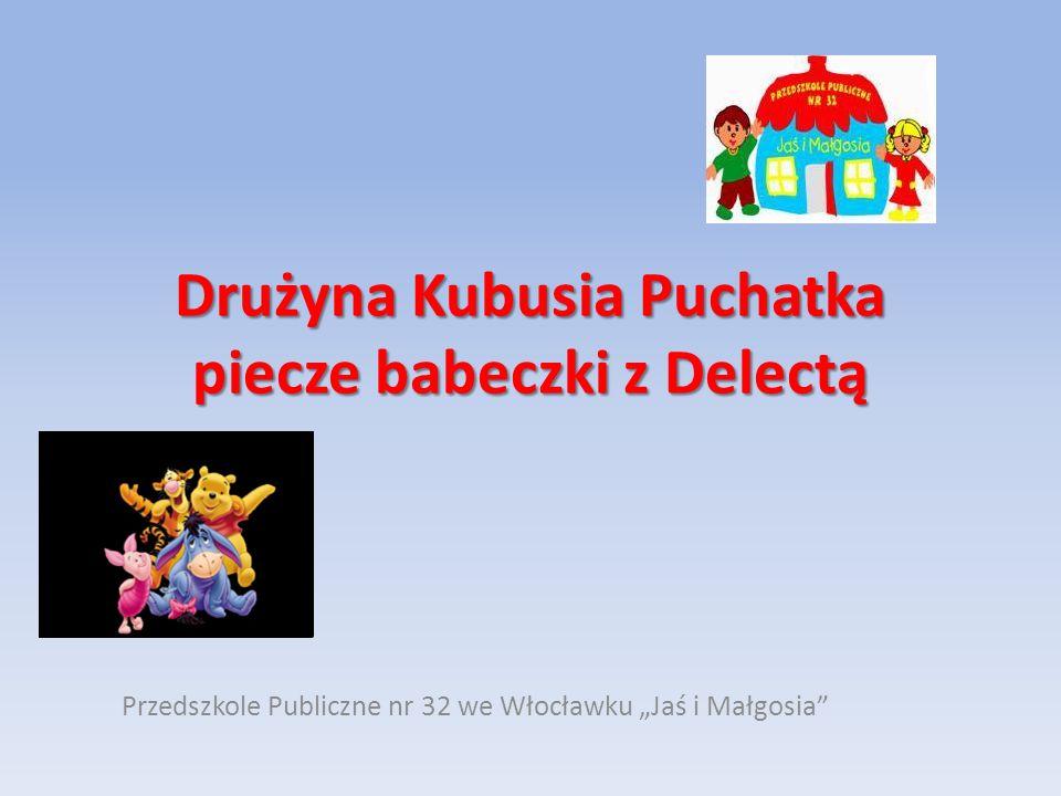 Drużyna Kubusia Puchatka piecze babeczki z Delectą Przedszkole Publiczne nr 32 we Włocławku Jaś i Małgosia