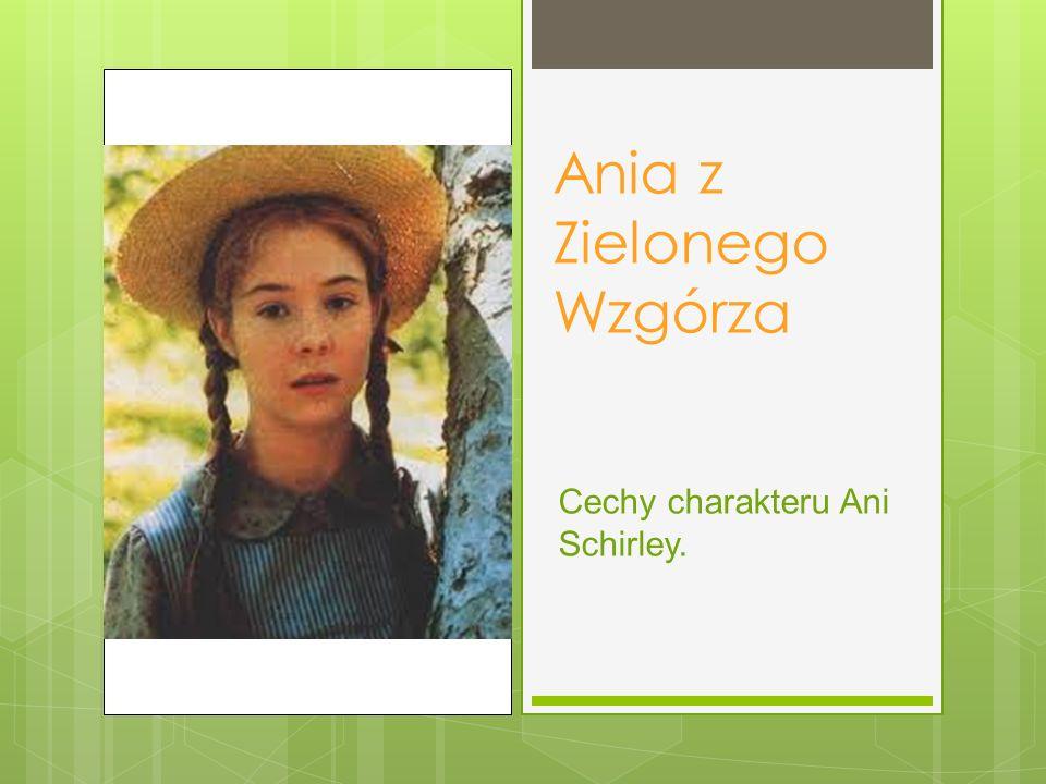 Ania z Zielonego Wzgórza Cechy charakteru Ani Schirley.