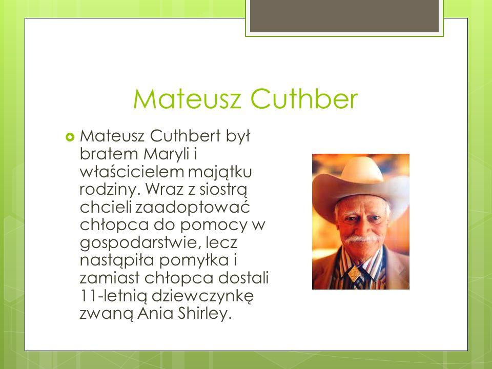 Mateusz Cuthber Mateusz Cuthbert był bratem Maryli i właścicielem majątku rodziny.