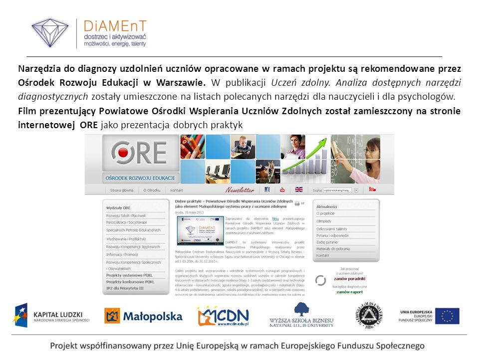 Narzędzia do diagnozy uzdolnień uczniów opracowane w ramach projektu są rekomendowane przez Ośrodek Rozwoju Edukacji w Warszawie. W publikacji Uczeń z