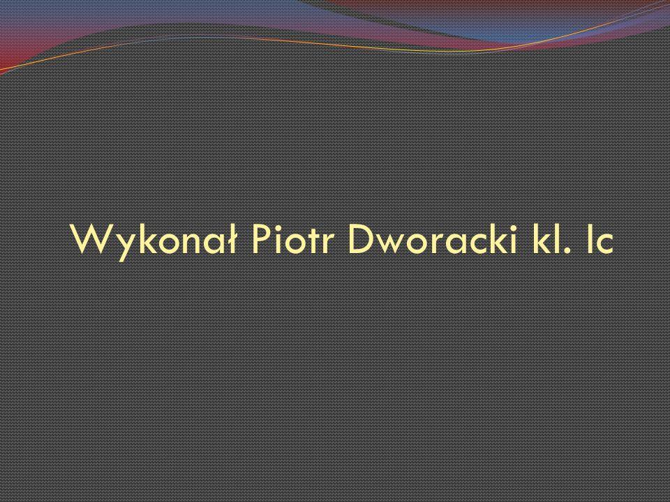 Wykonał Piotr Dworacki kl. Ic