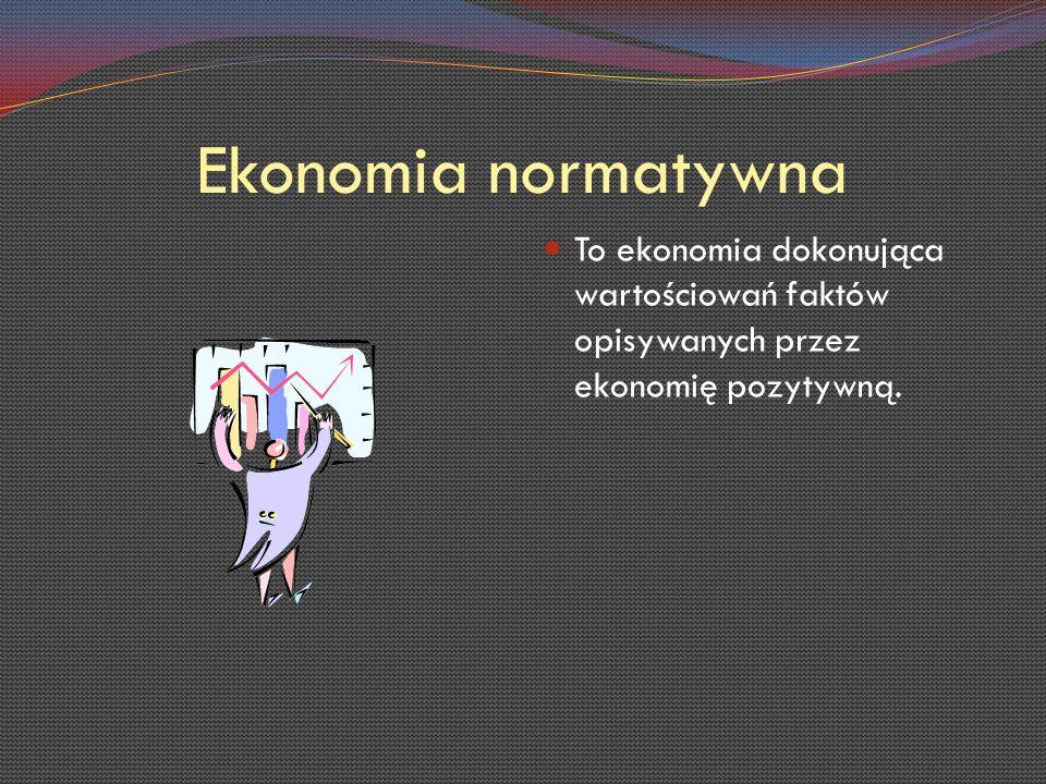 Makroekonomia Zajmuje się gospodarką danego kraju, kontynentu lub świata jako całością