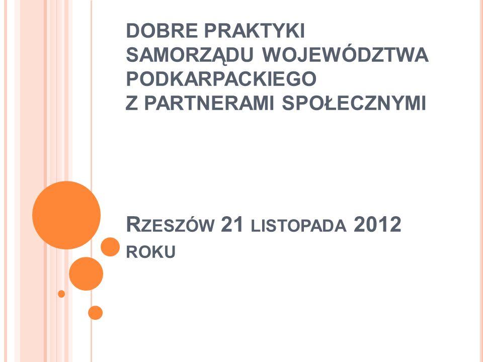DOBRE PRAKTYKI SAMORZĄDU WOJEWÓDZTWA PODKARPACKIEGO Z PARTNERAMI SPOŁECZNYMI R ZESZÓW 21 LISTOPADA 2012 ROKU