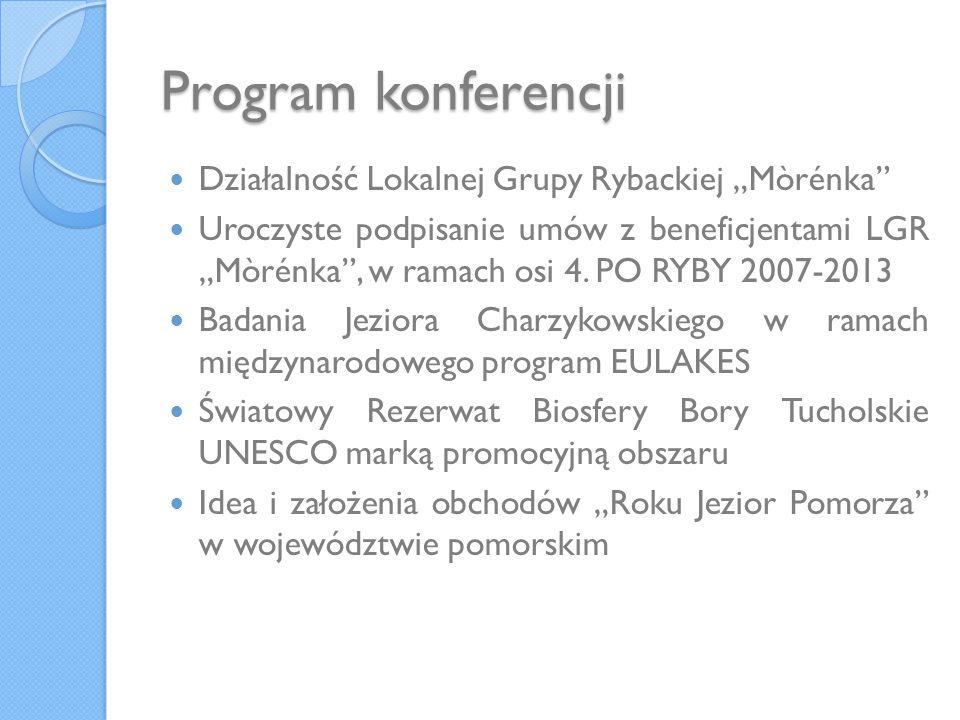 Program konferencji Działalność Lokalnej Grupy Rybackiej Mòrénka Uroczyste podpisanie umów z beneficjentami LGR Mòrénka, w ramach osi 4. PO RYBY 2007-