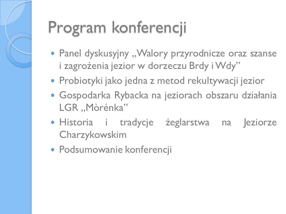 Program konferencji Panel dyskusyjny Walory przyrodnicze oraz szanse i zagrożenia jezior w dorzeczu Brdy i Wdy Probiotyki jako jedna z metod rekultywa