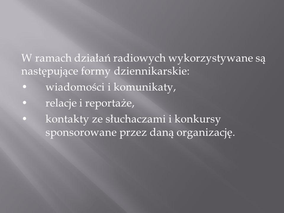 W ramach działań radiowych wykorzystywane są następujące formy dziennikarskie: wiadomości i komunikaty, relacje i reportaże, kontakty ze słuchaczami i konkursy sponsorowane przez daną organizację.