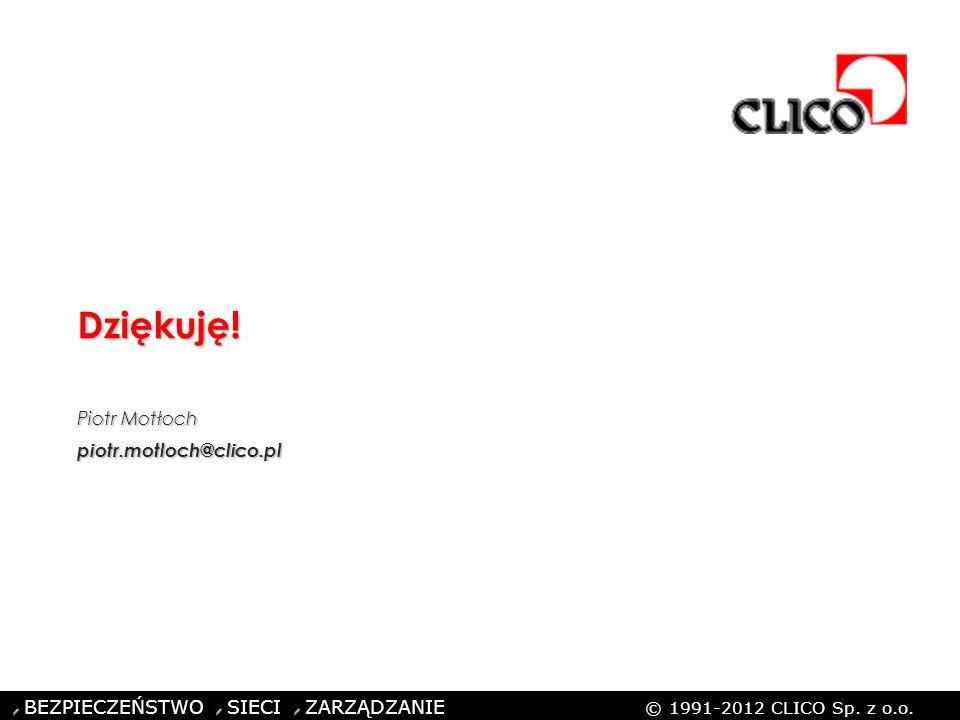 BEZPIECZEŃSTWO SIECI ZARZĄDZANIE © 1991-2012 CLICO Sp. z o.o. Dziękuję! Piotr Motłoch piotr.motloch@clico.pl