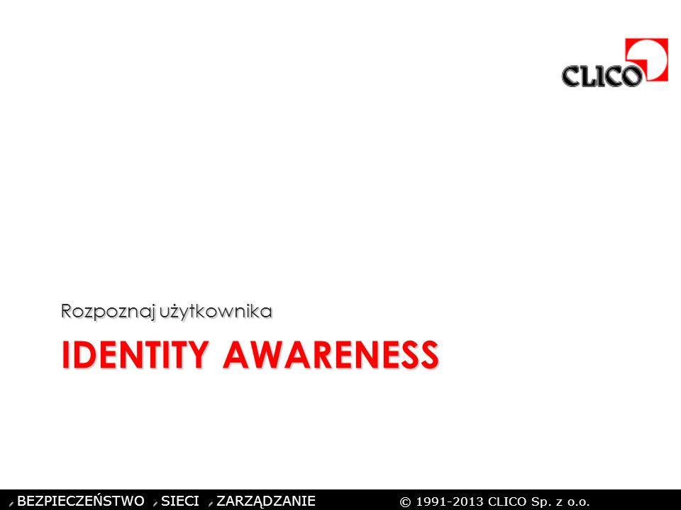 ©CLICO Sp. z o.o., 2010 BEZPIECZEŃSTWO SIECI ZARZĄDZANIE © 1991-2013 CLICO Sp. z o.o. IDENTITY AWARENESS Rozpoznaj użytkownika