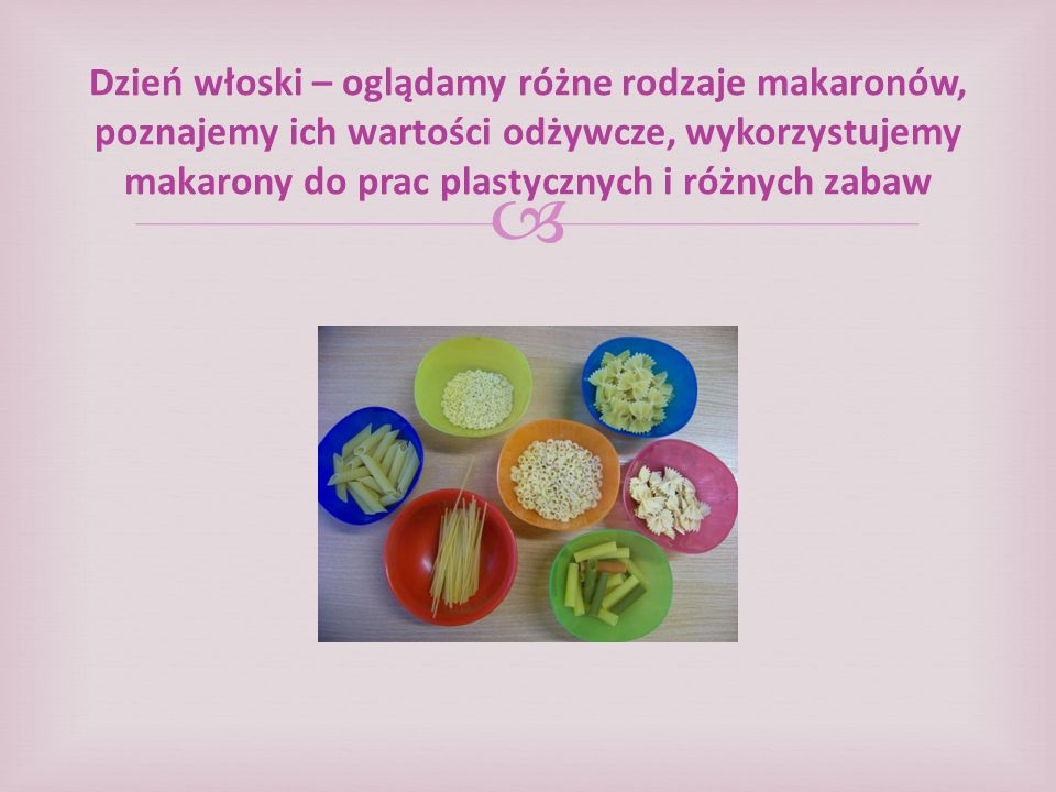 Dzień włoski – oglądamy różne rodzaje makaronów, poznajemy ich wartości odżywcze, wykorzystujemy makarony do prac plastycznych i różnych zabaw