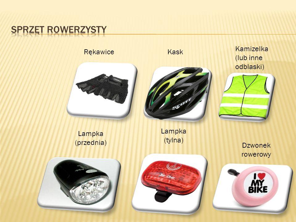 Kamizelka (lub inne odblaski) KaskRękawice Lampka (przednia) Lampka (tylna) Dzwonek rowerowy