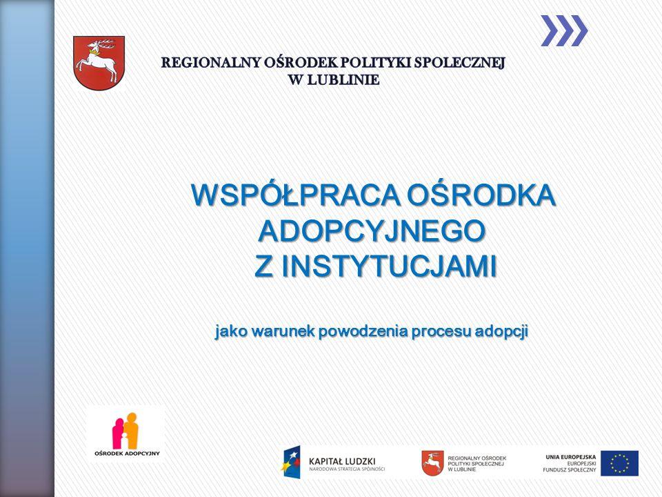 WSPÓŁPRACA OŚRODKA ADOPCYJNEGO Z INSTYTUCJAMI jako warunek powodzenia procesu adopcji