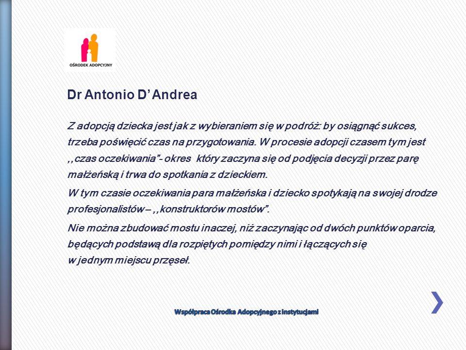 Dr Antonio D Andrea Z adopcją dziecka jest jak z wybieraniem się w podróż: by osiągnąć sukces, trzeba poświęcić czas na przygotowania. W procesie adop