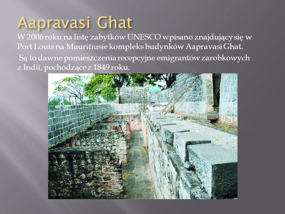 Aapravasi Ghat W 2006 roku na listę zabytków UNESCO wpisano znajdujący się w Port Louis na Mauritiusie kompleks budynków Aapravasi Ghat. Są to dawne p