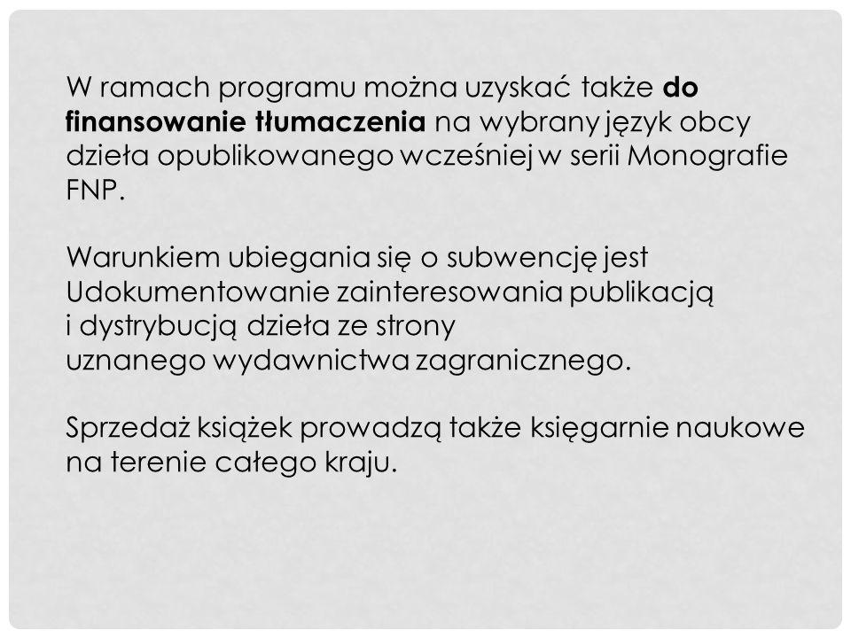 W ramach programu można uzyskać także do finansowanie tłumaczenia na wybrany język obcy dzieła opublikowanego wcześniej w serii Monografie FNP.