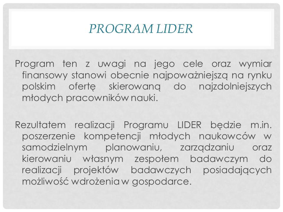 PROGRAM LIDER Program ten z uwagi na jego cele oraz wymiar finansowy stanowi obecnie najpoważniejszą na rynku polskim ofertę skierowaną do najzdolniejszych młodych pracowników nauki.