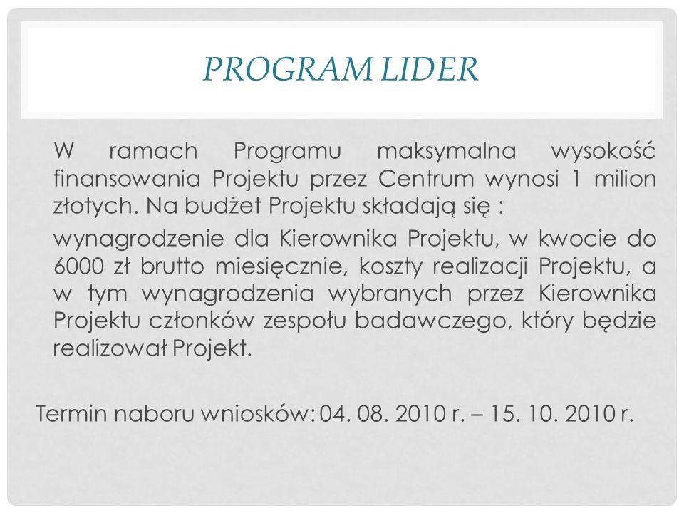 PROGRAM LIDER W ramach Programu maksymalna wysokość finansowania Projektu przez Centrum wynosi 1 milion złotych.