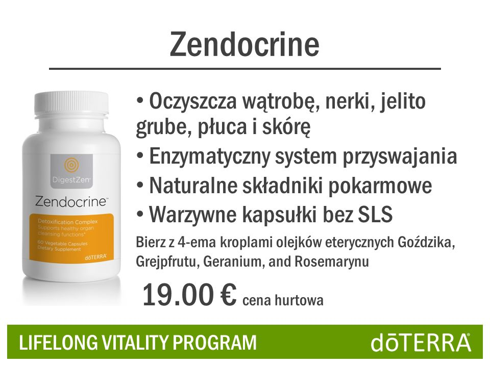 Zendocrine LIFELONG VITALITY PROGRAM Oczyszcza wątrobę, nerki, jelito grube, płuca i skórę Enzymatyczny system przyswajania Naturalne składniki pokarm