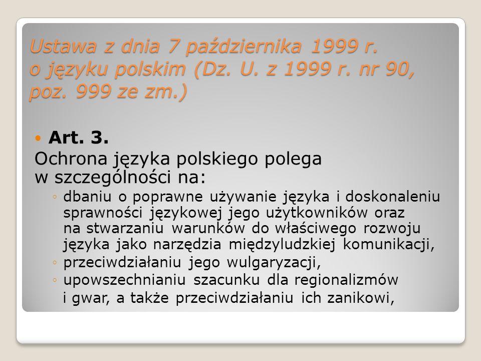 Ustawa z dnia 7 października 1999 r. o języku polskim (Dz. U. z 1999 r. nr 90, poz. 999 ze zm.) Art. 3. Ochrona języka polskiego polega w szczególnośc