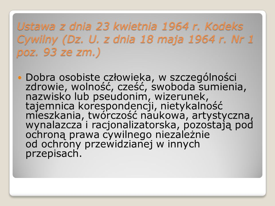 Ustawa z dnia 23 kwietnia 1964 r. Kodeks Cywilny (Dz. U. z dnia 18 maja 1964 r. Nr 1 poz. 93 ze zm.) Dobra osobiste człowieka, w szczególności zdrowie