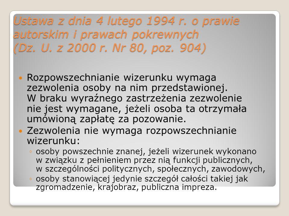 Ustawa z dnia 4 lutego 1994 r. o prawie autorskim i prawach pokrewnych (Dz. U. z 2000 r. Nr 80, poz. 904) Rozpowszechnianie wizerunku wymaga zezwoleni