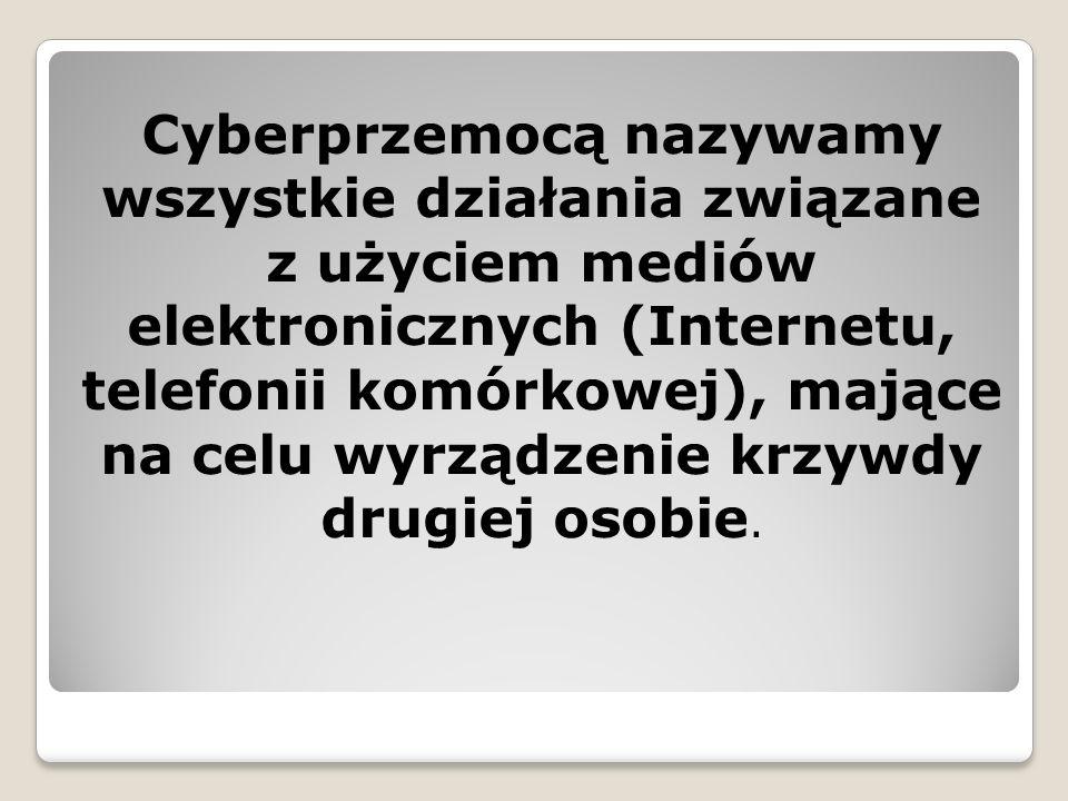 Cyberprzemocą nazywamy wszystkie działania związane z użyciem mediów elektronicznych (Internetu, telefonii komórkowej), mające na celu wyrządzenie krz