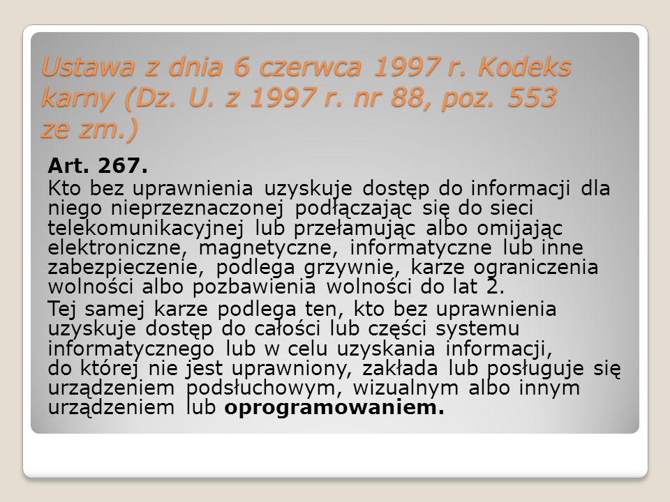 Ustawa z dnia 6 czerwca 1997 r. Kodeks karny (Dz. U. z 1997 r. nr 88, poz. 553 ze zm.) Art. 267. Kto bez uprawnienia uzyskuje dostęp do informacji dla