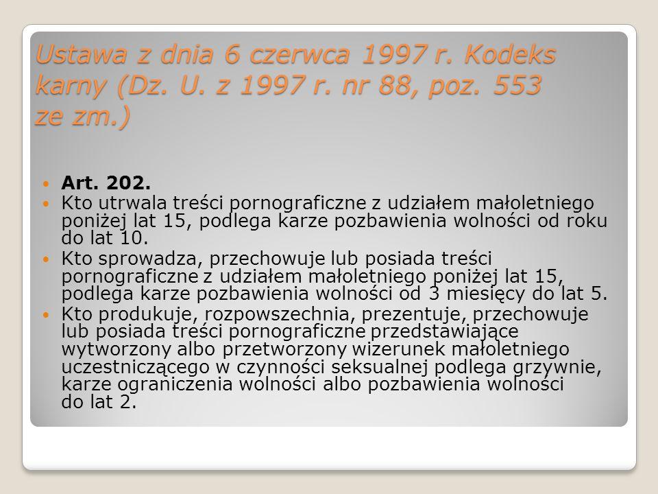 Ustawa z dnia 6 czerwca 1997 r. Kodeks karny (Dz. U. z 1997 r. nr 88, poz. 553 ze zm.) Art. 202. Kto utrwala treści pornograficzne z udziałem małoletn