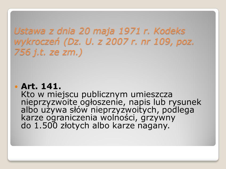 Ustawa z dnia 20 maja 1971 r. Kodeks wykroczeń (Dz. U. z 2007 r. nr 109, poz. 756 j.t. ze zm.) Art. 141. Kto w miejscu publicznym umieszcza nieprzyzwo