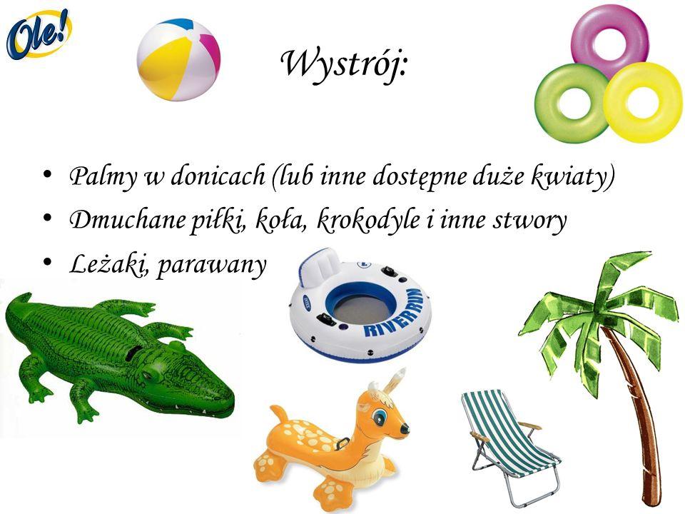 Wystrój: Palmy w donicach (lub inne dostępne duże kwiaty) Dmuchane piłki, koła, krokodyle i inne stwory Leżaki, parawany
